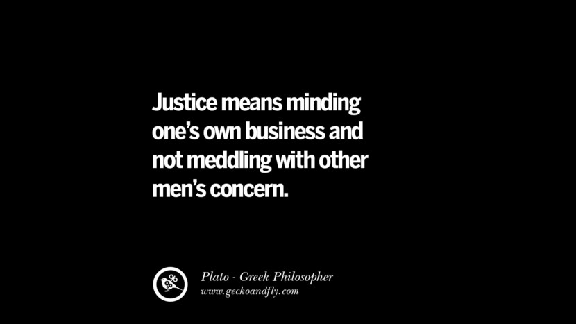 Justice means minding one's own business and not meddling with other men's concern. Famous Philosophy Quotes by Plato on Love, Politics, Knowledge and Power