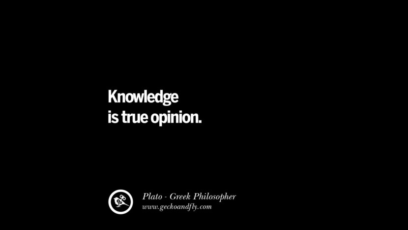 Knowledge is true opinion. Quote by Plato