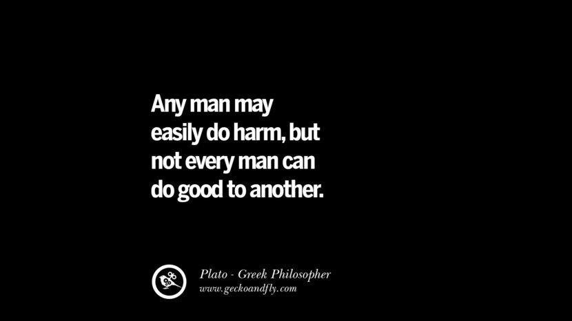 Any man may easily do harm, but not every man can do good to another. Famous Philosophy Quotes by Plato on Love, Politics, Knowledge and Power