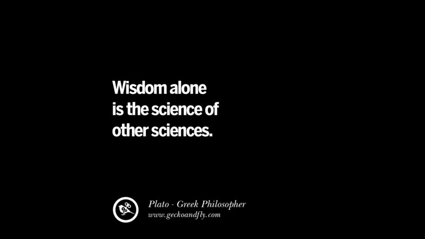 Wisdom alone is the science of other sciences. Famous Philosophy Quotes by Plato on Love, Politics, Knowledge and Power