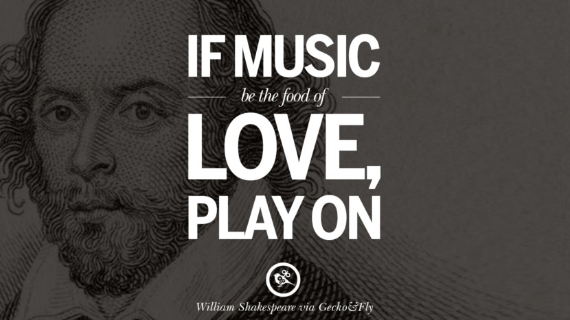 If music be the food of love, play on. William Shakespeare Quotes About Love, Life, Friendship and Death