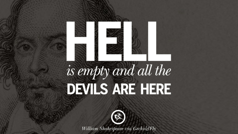 Hell is empty and all the devils are here. William Shakespeare Quotes About Love, Life, Friendship and Death