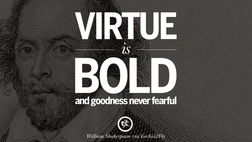 Virtue is bold and goodness never fearful. William Shakespeare Quotes About Love, Life, Friendship and Death