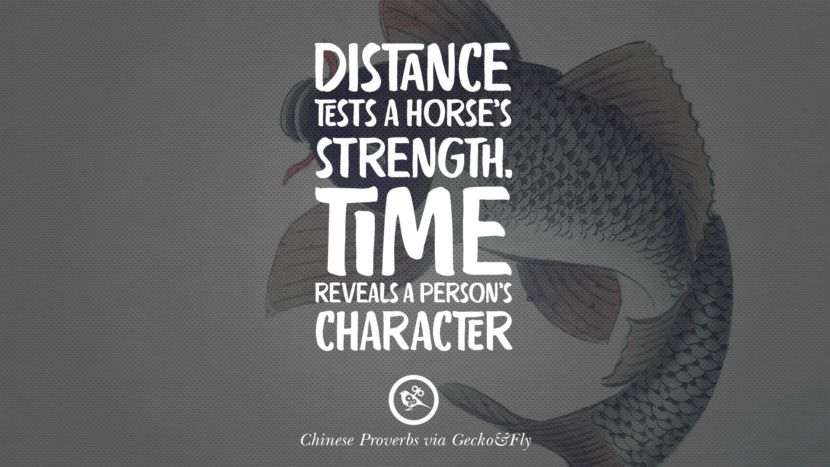 Distance tests a horse's strength. Time reveals a person's character. Ancient Chinese Proverbs and Quotes on Love, Life, Wisdom, Knowledge and Success