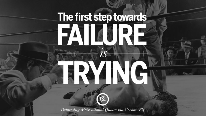 The first step towards failure is trying. Funny Demotivational Quotes and Posters for Your Overconfident Friend