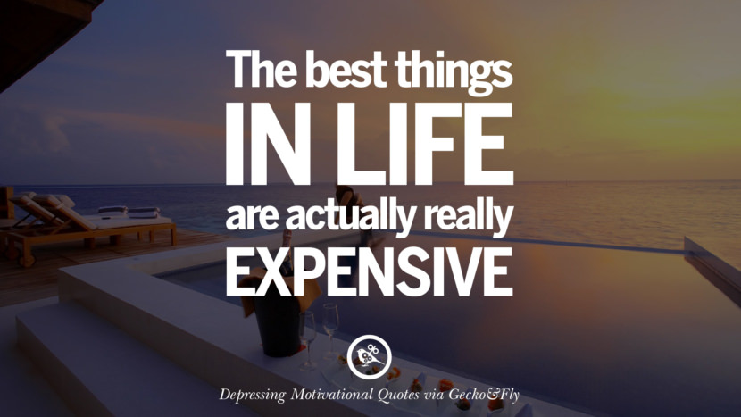 The best things in life are actually really expensive. Funny Demotivational Quotes and Posters for Your Overconfident Friend