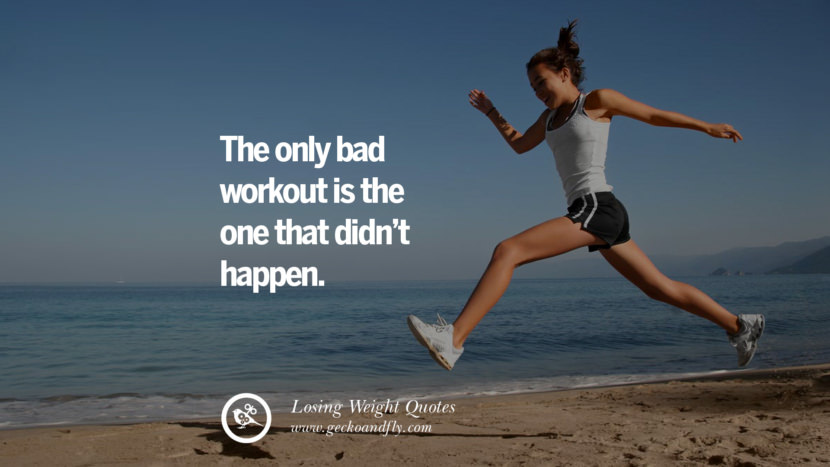 The only bad workout is the one that didn't happen. losing weight diet tips fast hcg diet paleo diet cleanse gluten instagram pinterest facebook twitter quotes Motivational Quotes on Losing Weight, Diet and Never Giving Up