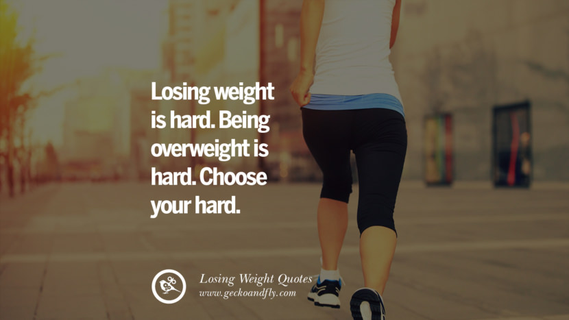 Losing weight is hard. Being overweight is hard. Choose your hard. losing weight diet tips fast hcg diet paleo diet cleanse gluten instagram pinterest facebook twitter quotes Motivational Quotes on Losing Weight, Diet and Never Giving Up