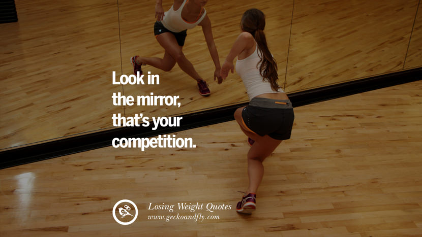 Look in the mirror, that's your competition. losing weight diet tips fast hcg diet paleo diet cleanse gluten instagram pinterest facebook twitter quotes Motivational Quotes on Losing Weight, Diet and Never Giving Up
