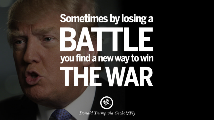 Sometimes by losing a battle you find a new way to win the war. - Donald Trump Amazing President Donald Trump Quotes on Success, Failure, Wealth and Entrepreneurship