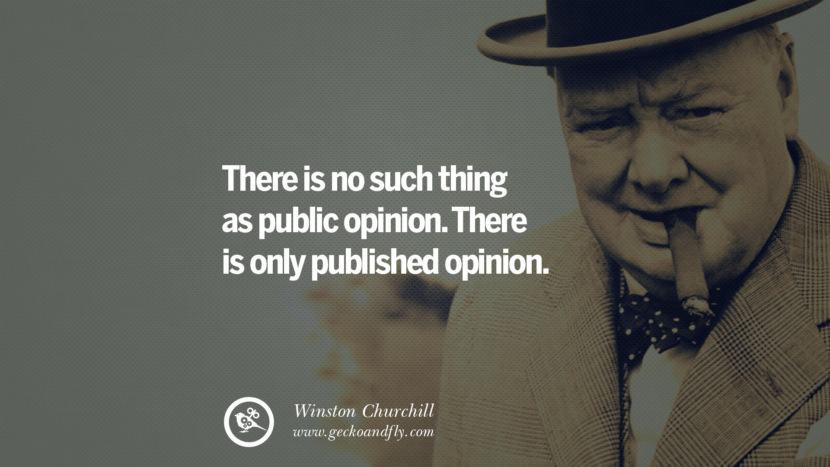 There is no such thing as public opinion. There is only published opinion. Sir Winston Leonard Spencer Churchill Quotes and Speeches on Success, Courage, and Political Strategy instagram pinterest facebook twitter ww2 frases facts movie bbc