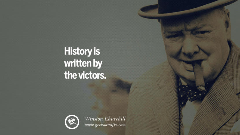 History is written by the victors. Sir Winston Leonard Spencer Churchill Quotes and Speeches on Success, Courage, and Political Strategy instagram pinterest facebook twitter ww2 frases facts movie bbc