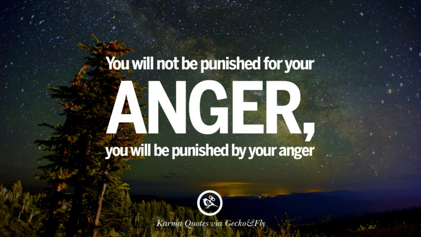 You will not be punished for your anger, you will be punished by your anger. Good Karma Quotes on Relationship, Revenge and Life best tumblr quotes instagram pinterest Inspiring