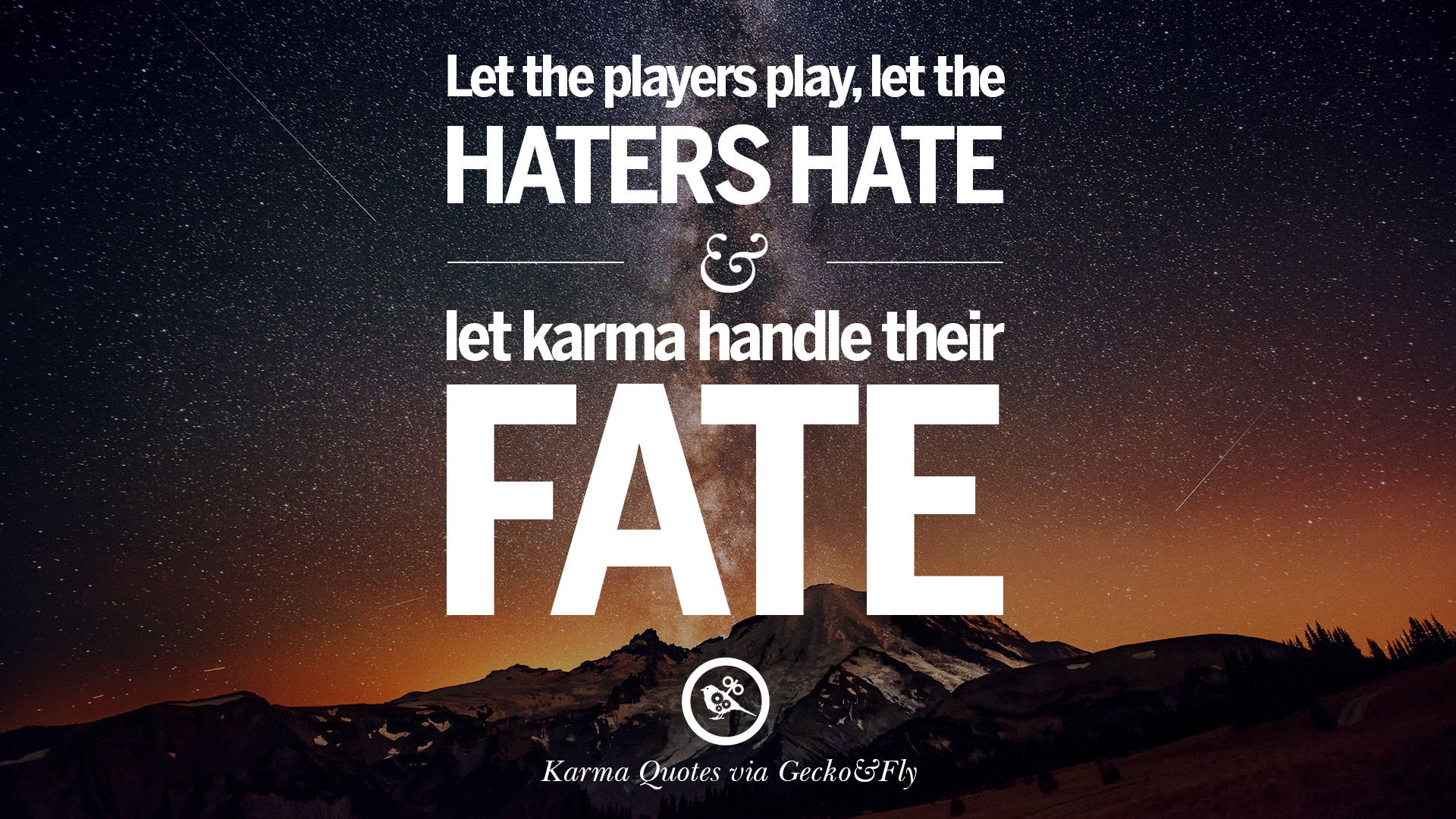 Let The Players Play, Let He Haters Hate And Let Karma Handle Their Fate.