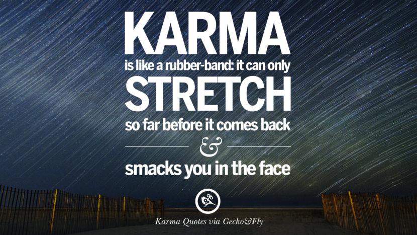 Karma is like a rubber-band: it can only stretch so far before it comes back and smacks you in the face. Good Karma Quotes on Relationship, Revenge and Life best tumblr quotes instagram pinterest Inspiring