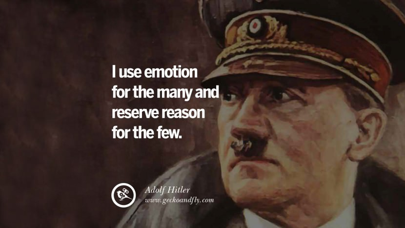 I use emotion for the many and reserve reason for the few. Adolf Hitler best tumblr instagram pinterest inspiring mein kampf politics nationalism patriotism war