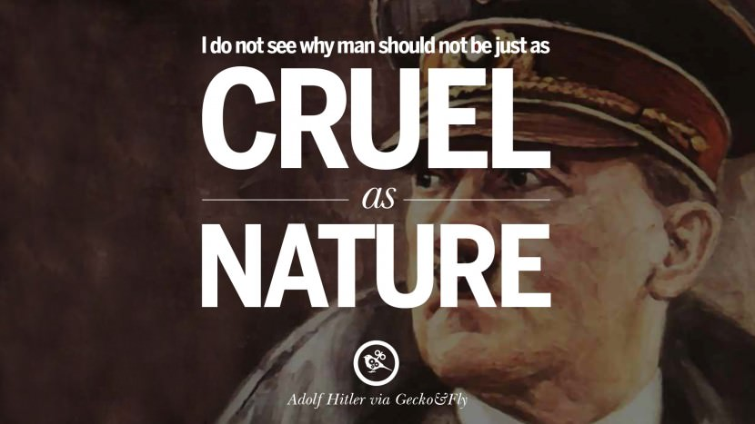 I do not see why man should not be just as cruel as nature. Adolf Hitler best tumblr instagram pinterest inspiring mein kampf politics nationalism patriotism war