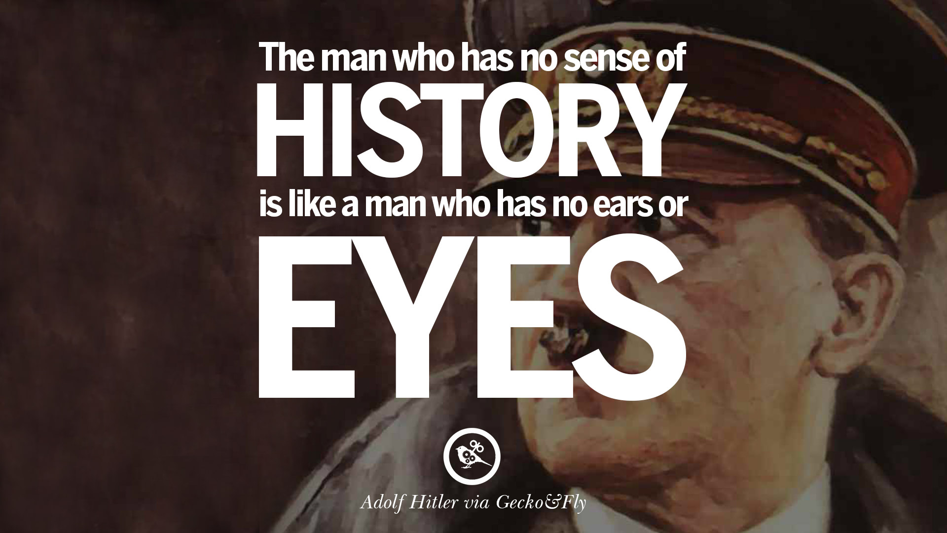 adolf hitler the man who changed history What single man changed history hitler is the most hated man in the history of the world there are 6 million jews that put to death and tortured by adolf hitler.