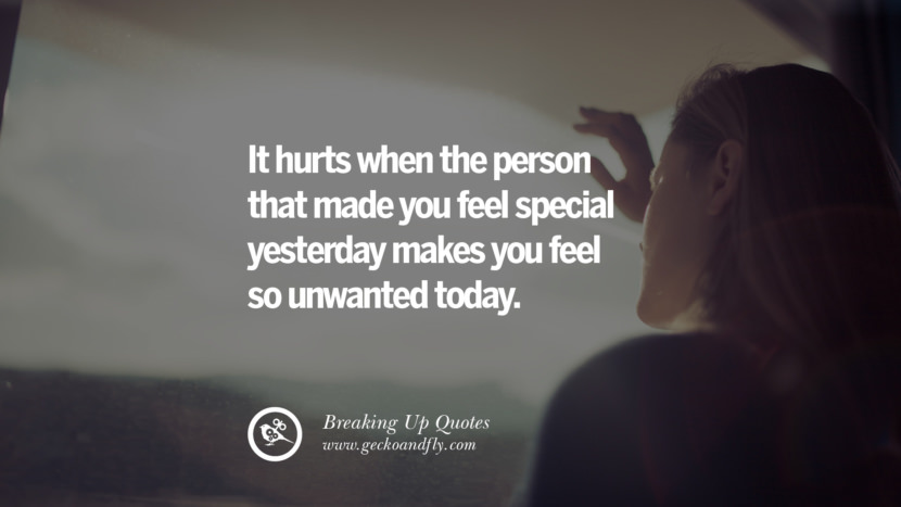 It hurts when the person that made you feel special yesterday makes you feel so unwanted today. best facebook tumblr instagram pinterest inspiring Quotes On Getting Over A Break Up After A Bad Relationship