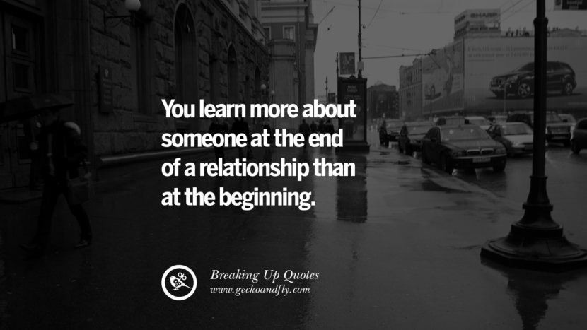 You learn more about someone at the end of a relationship than at the beginning. best facebook tumblr instagram pinterest inspiring Quotes On Getting Over A Break Up After A Bad Relationship