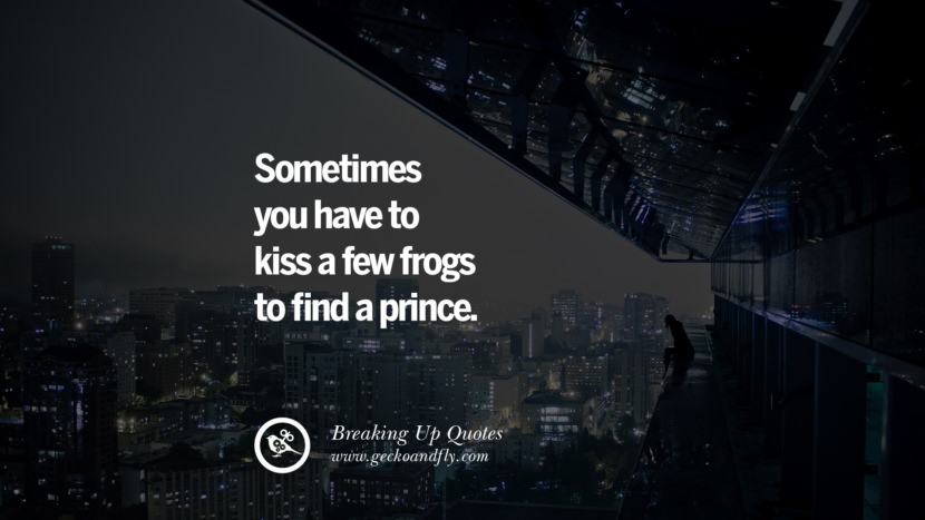 Sometimes you have to kiss a few frogs to find a prince. best facebook tumblr instagram pinterest inspiring Quotes On Getting Over A Break Up After A Bad Relationship