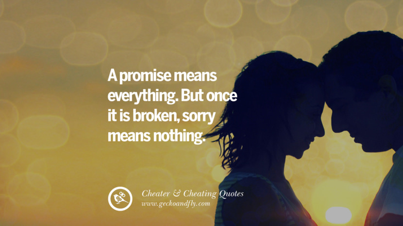 A promise means everything. But once it is broken, sorry means nothing. best tumblr quotes instagram pinterest Inspiring cheating men cheater boyfriend liar husband