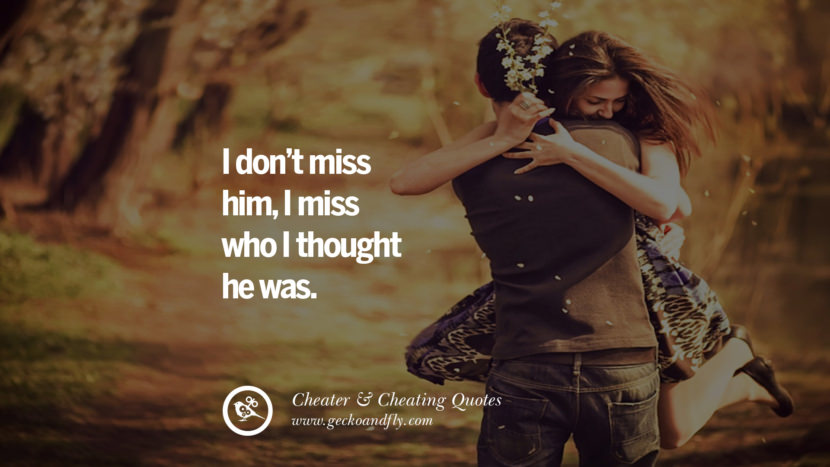 I don't miss him, I miss who I though he was.