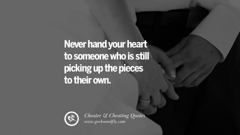 Never hand your heart to someone who is still picking up the pieces to their own. best tumblr quotes instagram pinterest Inspiring cheating men cheater boyfriend liar husband