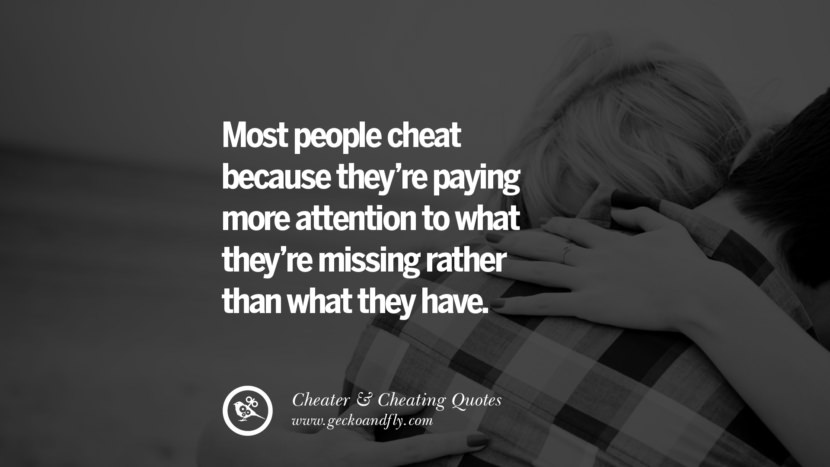 Most people cheat because they're paying more attention to what they're missing rather than what they have. best tumblr quotes instagram pinterest Inspiring cheating men cheater boyfriend liar husband