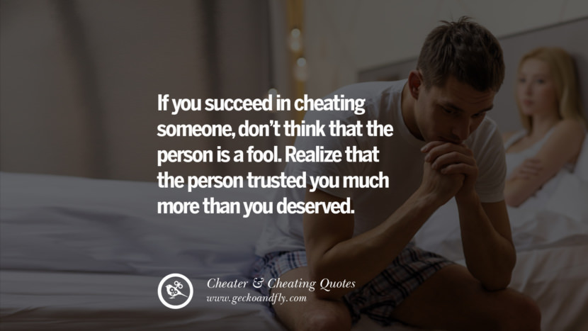 If you succeed in cheating someone, don't think that the person is a fool. Realize that the person trusted you much more than you deserved. best tumblr quotes instagram pinterest Inspiring cheating men cheater boyfriend liar husband