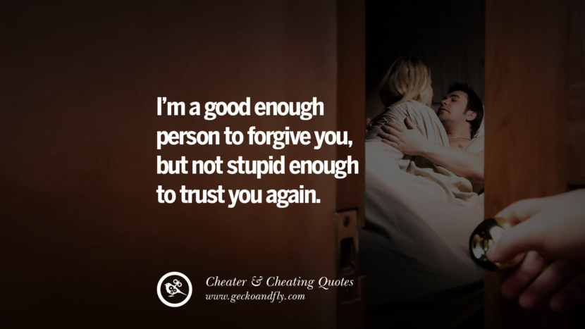 I'm a good enough person to forgive you, but not stupid enough to trust you again. best tumblr quotes instagram pinterest Inspiring cheating men cheater boyfriend liar husband