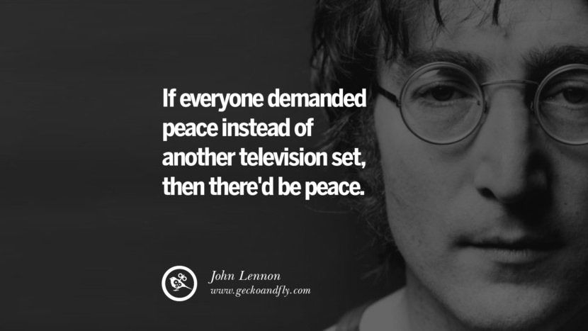 If everyone demanded peace instead of another television set, then there'd be peace. John Lennon Quotes on Love, Imagination, Peace and Death