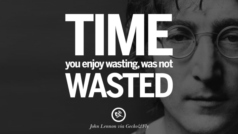 Time you enjoy wasting, was not wasted. John Lennon Quotes on Love, Imagination, Peace and Death
