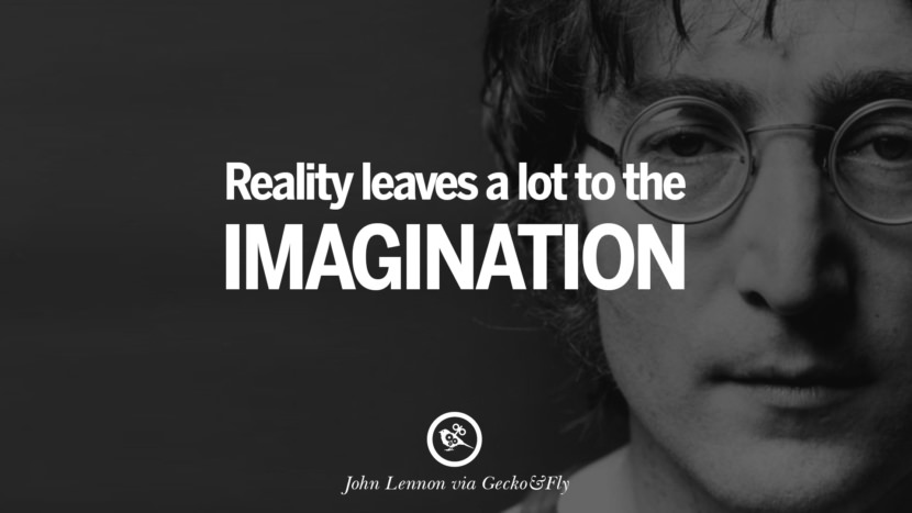 Reality leaves a lot to the imagination. John Lennon Quotes on Love, Imagination, Peace and Death
