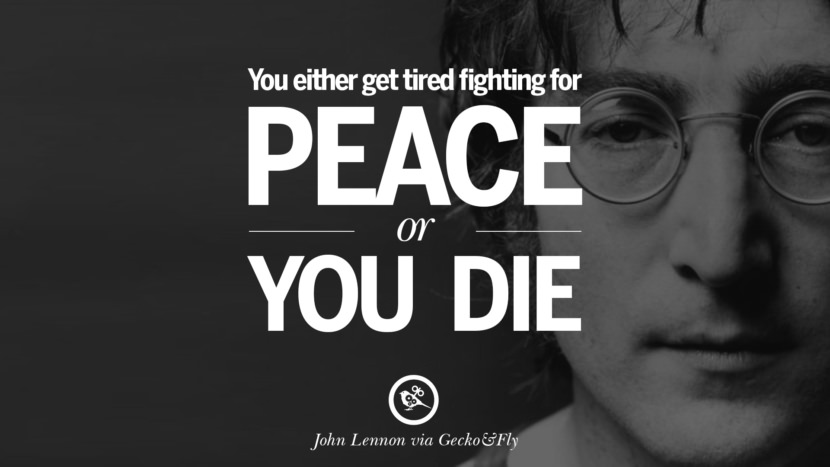 You either get tired fighting for peace or you die. John Lennon Quotes on Love, Imagination, Peace and Death