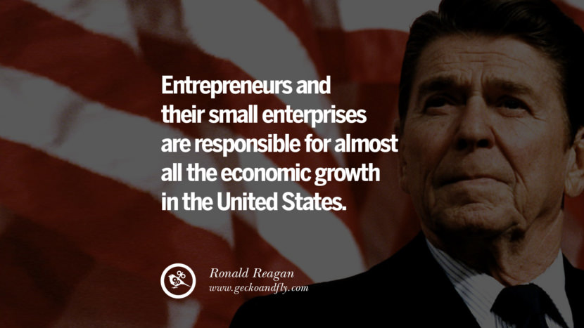 Entrepreneurs and their small enterprises are responsible for almost all the economic growth in the United States. best president ronald reagan quotes tumblr instagram pinterest inspiring library airport uss school