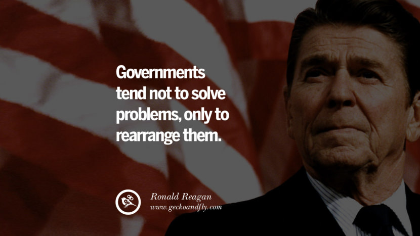 Governments tend not to solve problems, only to rearrange them. best president ronald reagan quotes tumblr instagram pinterest inspiring library airport uss school