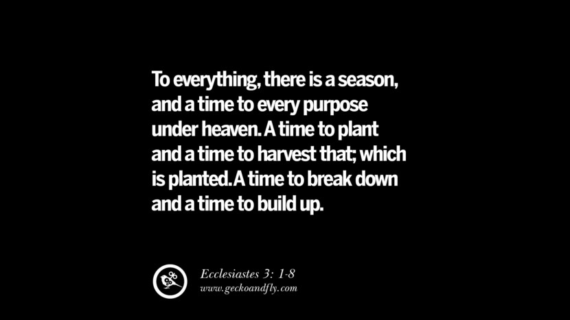 To everything, there is a season, and a time to every purpose under heaven.  A time to plant and a time to harvest that; which is planted.  A time to break down and a time to build up. – Ecclesiastes 3: 1-8 Best Quotes on Financial Management and Investment Banking