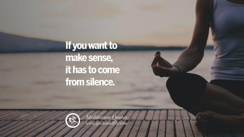 If you want to make sense, it has to come from silence. facebook instagram twitter tumblr pinterest poster wallpaper free guided mindfulness buddhist meditation for yoga sleeping relaxing