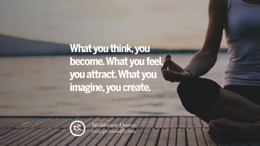 What you think, you become. What you feel, you attract. What you imagine, you create. facebook instagram twitter tumblr pinterest poster wallpaper free guided mindfulness buddhist meditation for yoga sleeping relaxing