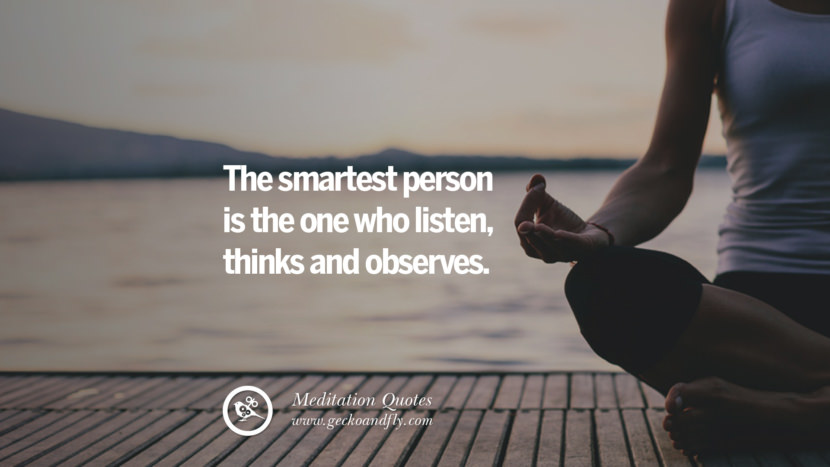 The smartest person is the one who listen, thinks and observes. facebook instagram twitter tumblr pinterest poster wallpaper free guided mindfulness buddhist meditation for yoga sleeping relaxing
