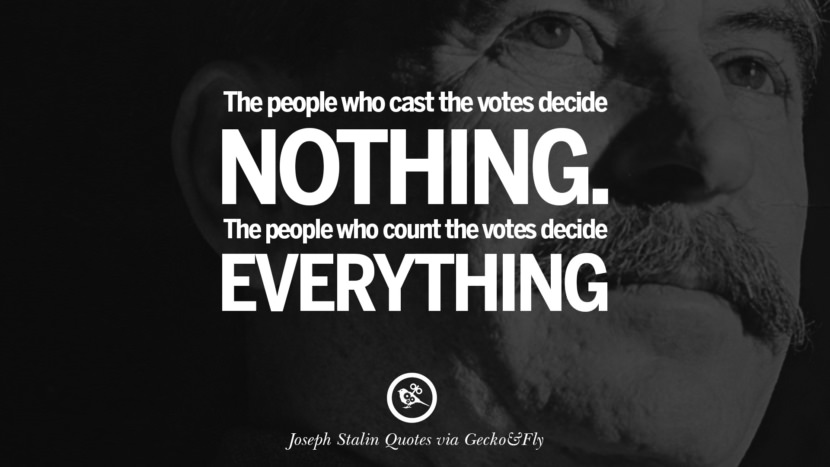 The people who cast the votes decide nothing. The people who count the votes decide everything. Joseph Stalin Quotes on Communism, Freedom, Power, Ideas and Death