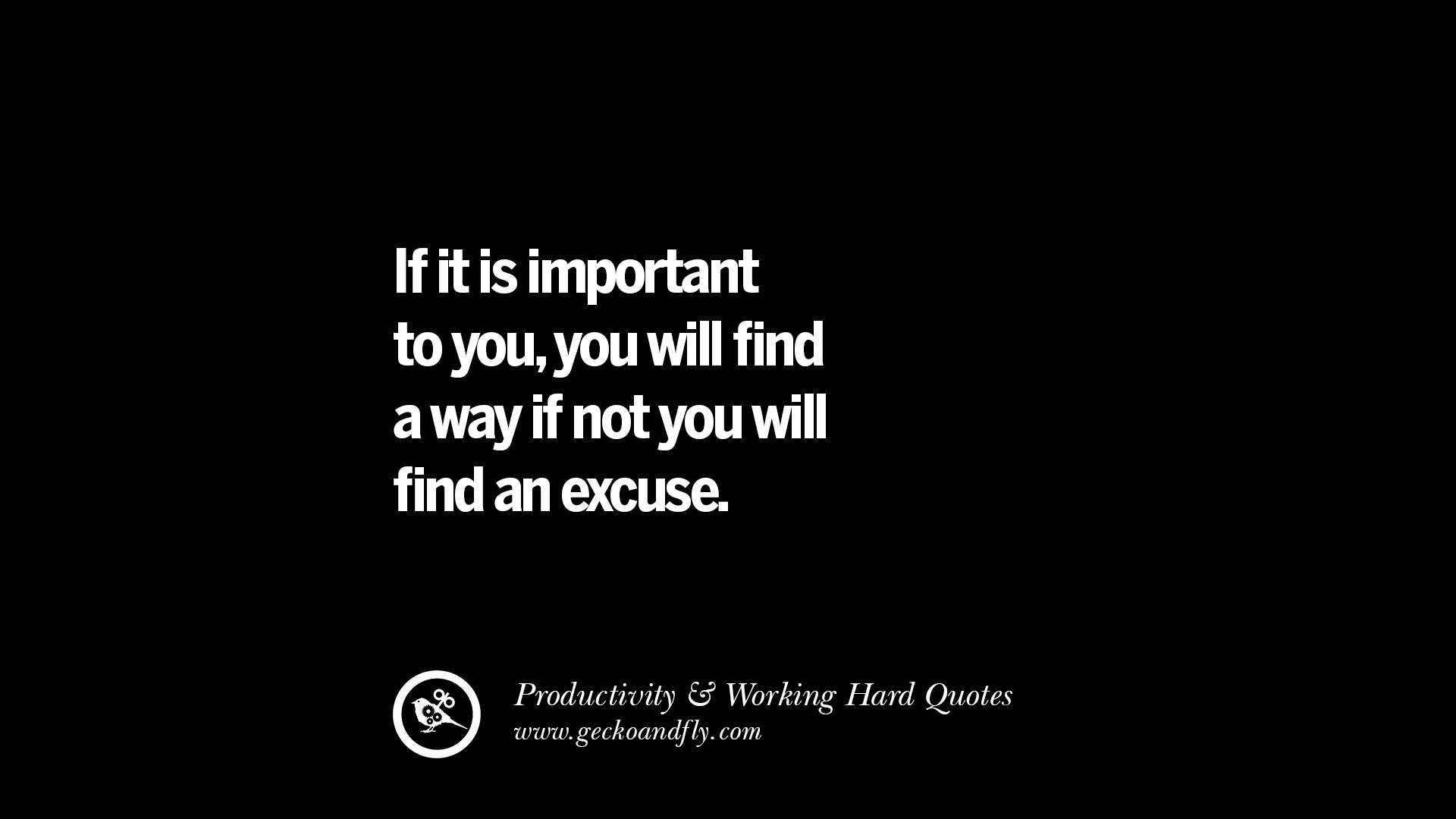 uplifting quotes on increasing productivity and working hard if it is important to you you will a way if not you will an excuse work harder