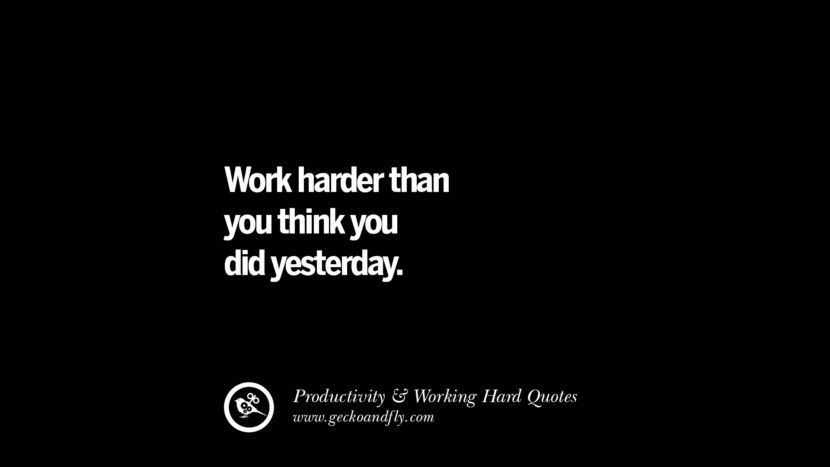 Work harder than you think you did yesterday. Inspiring Quotes On Productivity And Working Hard To Achieve Success facebook instagram twitter tumblr pinterest poster wallpaper download