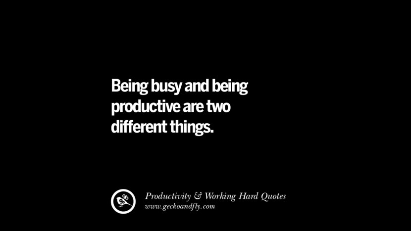 Being busy and being productive are two different things. Inspiring Quotes On Productivity And Working Hard To Achieve Success facebook instagram twitter tumblr pinterest poster wallpaper download