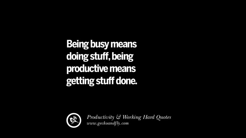 Being busy means doing stuff, being productive means getting stuff done. Inspiring Quotes On Productivity And Working Hard To Achieve Success facebook instagram twitter tumblr pinterest poster wallpaper download