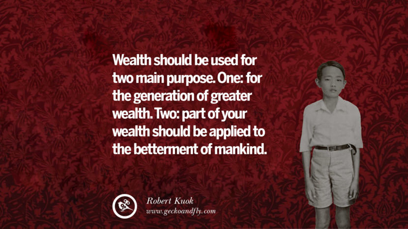 Wealth should be used for two main purpose. One: for the generation of greater wealth. Two: part of your wealth should be applied to the betterment of mankind.