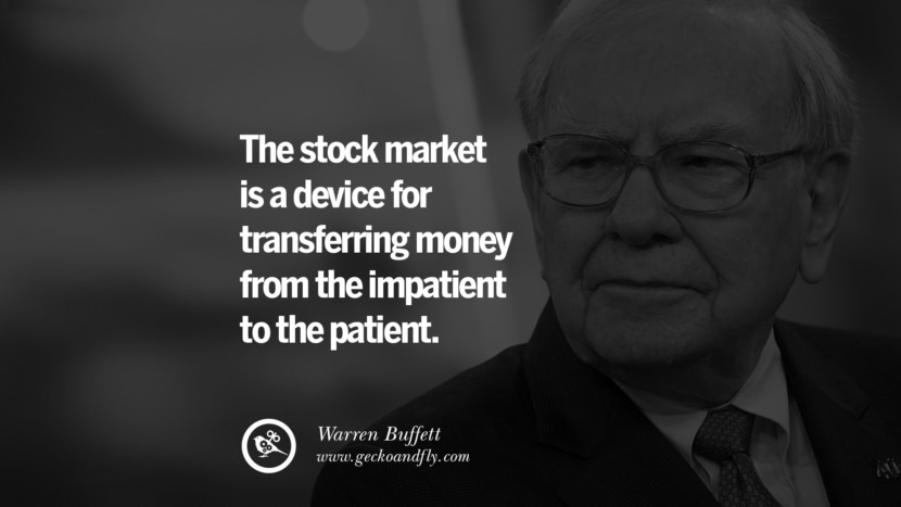 The stock market is a device for transferring money from the impatient to the patient. - Warren Buffett Inspiring Stock Market Investment Quotes by Successful Investors