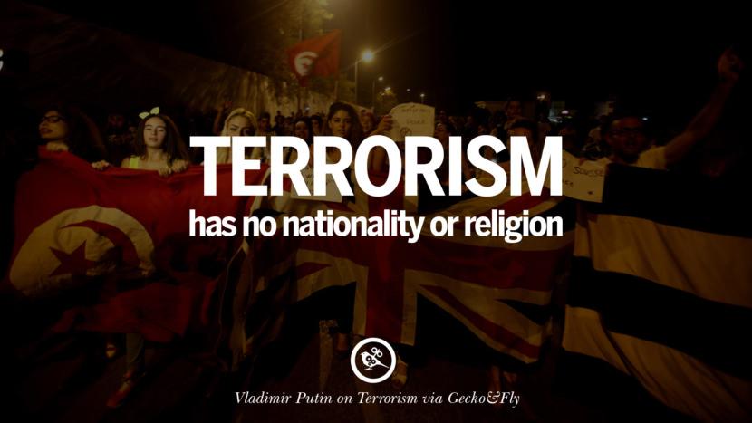 Terrorism has no nationality or religion. - Valdimir Putin