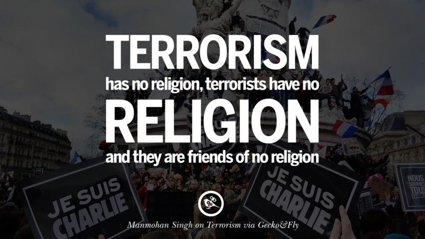 Terrorism has no religion, terrorists have no religion and they are friends of no religion. - Manmohan Singh